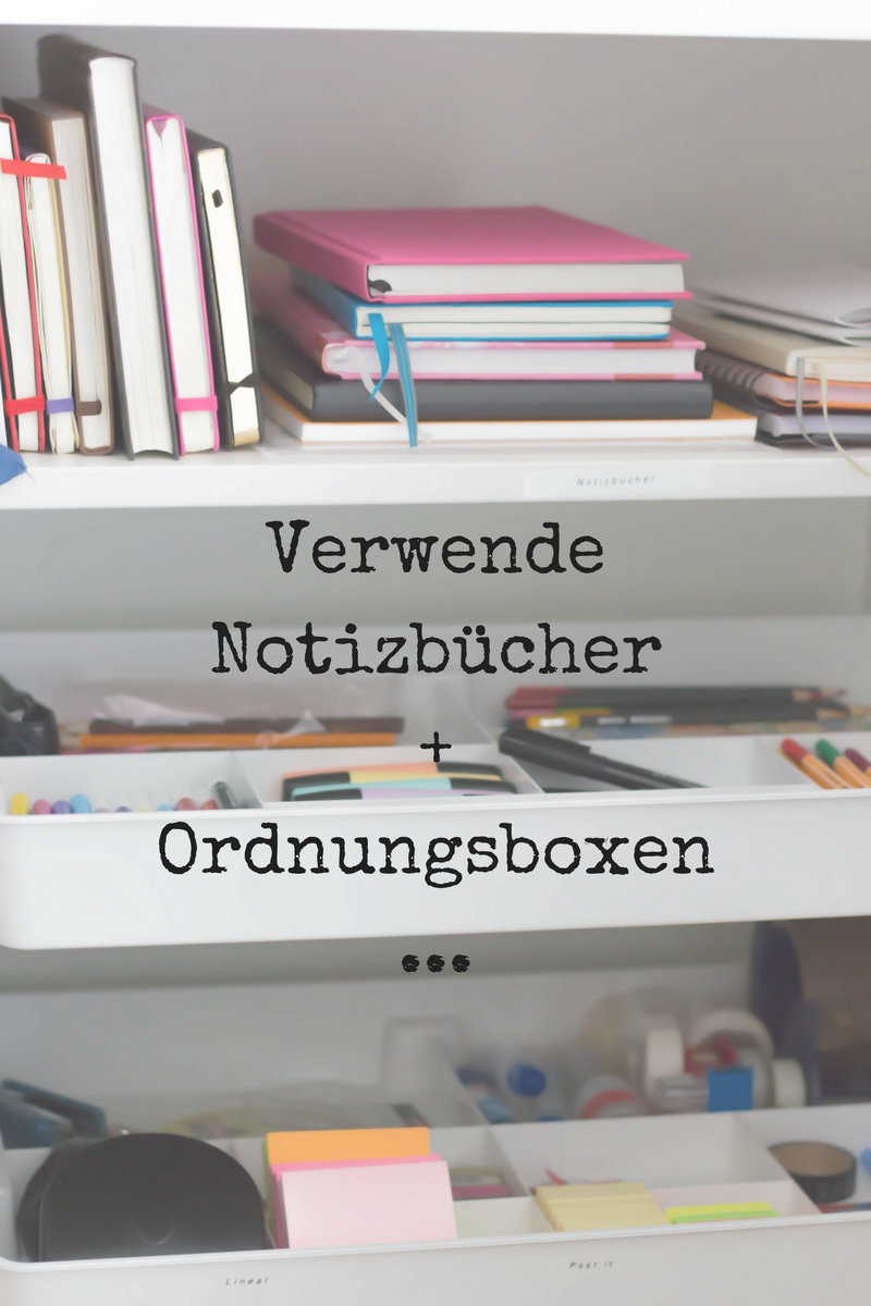 Verwende Notizbücher+Ordnungsboxen…